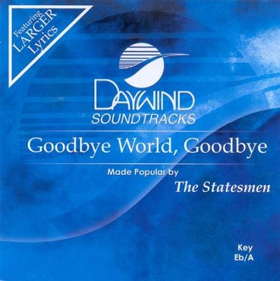 Goodbye World, Goodbye, Accompaniment CD   -     By: The Statesmen