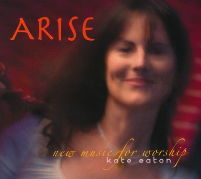 Arise: New Music For Worship CD   -     By: Kate Eaton