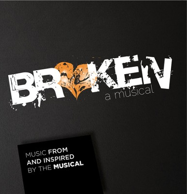 Broken: a Musical (Music from and Inspired By the  Musical)  -