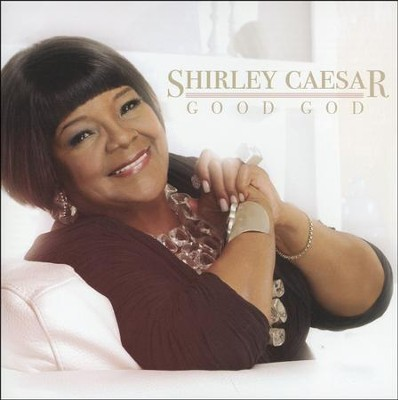 Good God   -     By: Shirley Caesar