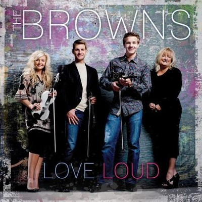 Love Loud   -     By: The Browns
