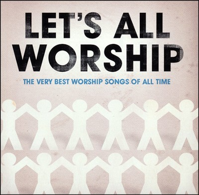 Let's All Worship-The Very Best Worship of All Time   -