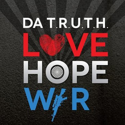 Love Hope & War   -     By: DA T.R.U.T.H.