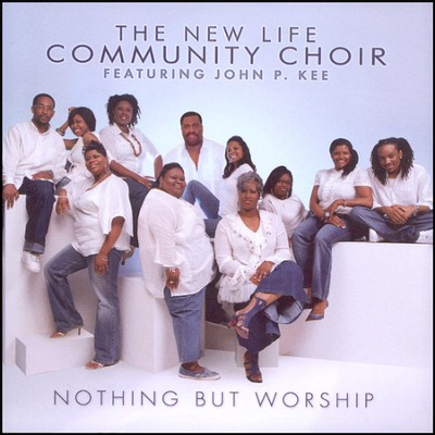 Nothing But Worship CD   -     By: New Life Community Choir, John P. Kee