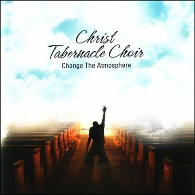 Change The Atmosphere   -     By: Christ Tabernacle Choir
