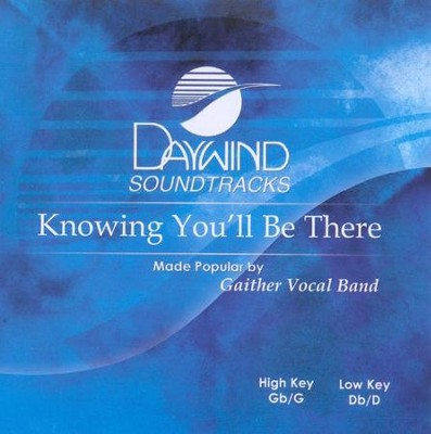Knowing You'll Be There, Accompaniment CD   -     By: Gaither Vocal Band
