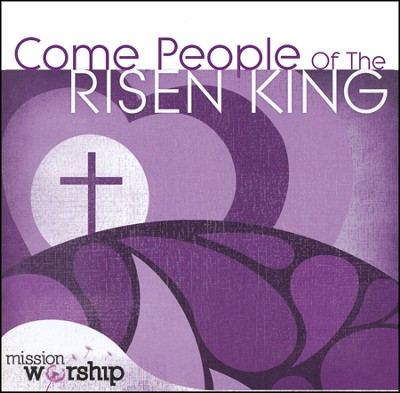 Mission Worship-Come People of the Risen King   -