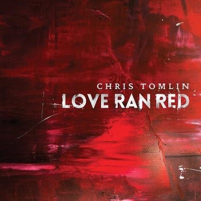 Love Ran Red   -     By: Chris Tomlin