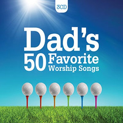 Dad's 50 Favorite Worship Songs   -