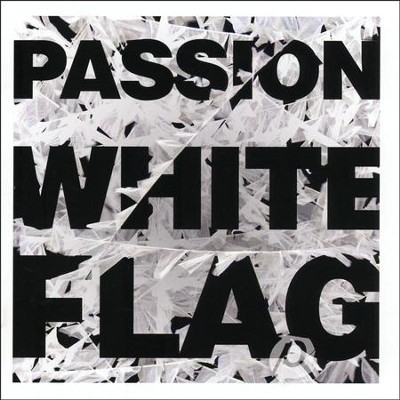 White Flag (feat. Chris Tomlin)  [Music Download] -     By: Passion, Chris Tomlin