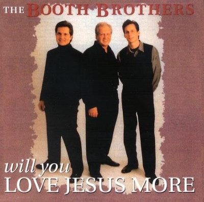 Will You Love Jesus More CD   -     By: The Booth Brothers