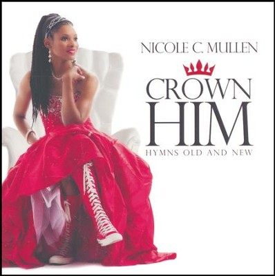 Crown Him: Hymns Old & New   -     By: Nicole C. Mullen