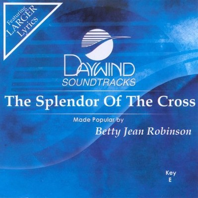 The Splendor of the Cross, Accompaniment CD   -     By: Betty Jean Robinson