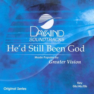 He'd Still Been God, Accompaniment CD   -     By: Greater Vision