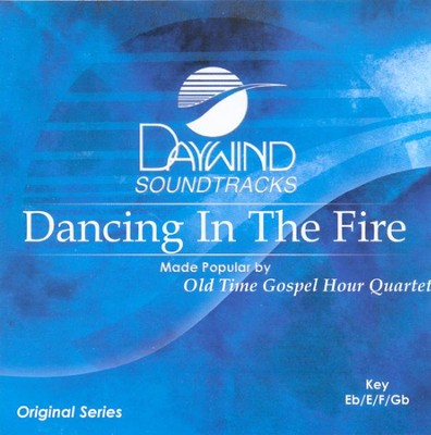 Dancing In The Fire, Accompaniment CD   -     By: Old Time Gospel Hour Quartet