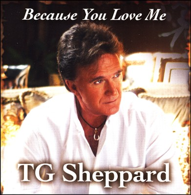 Because You Love Me CD  -     By: TG Sheppard
