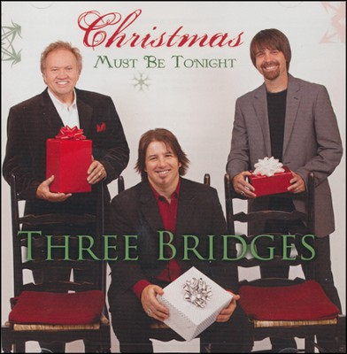 Christmas Must Be Tonight   -     By: Three Bridges