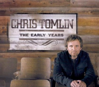 The Early Years: Chris Tomlin CD  -     By: Chris Tomlin