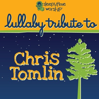 Lullaby Tribute to Chris Tomlin CD   -