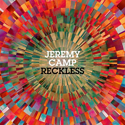 Reckless   -     By: Jeremy Camp