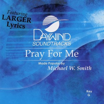 Pray For Me, Accompaniment CD   -     By: Michael W. Smith