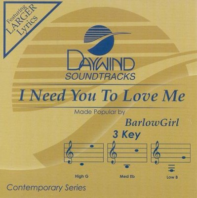I Need You To Love Me, Accompaniment CD   -     By: BarlowGirl
