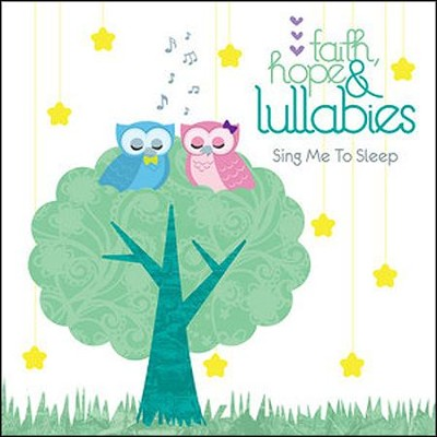 Faith, Hope & Lullabies: Sing Me to Sleep, CD   -