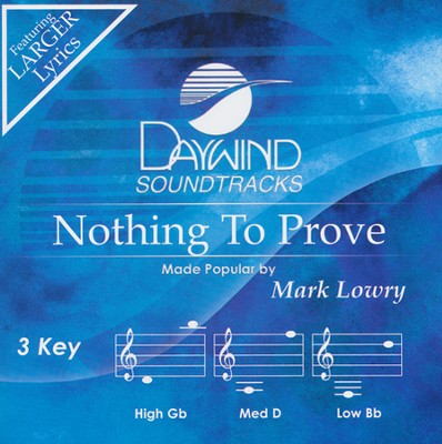 Nothing To Prove   -     By: Mark Lowry