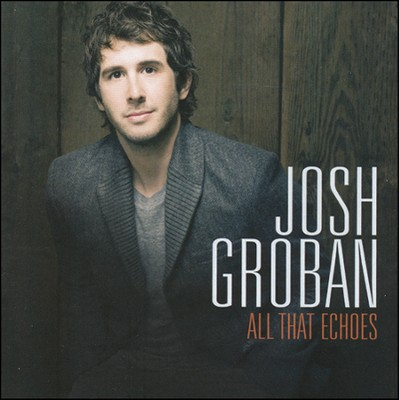 All That Echoes   -     By: Josh Groban