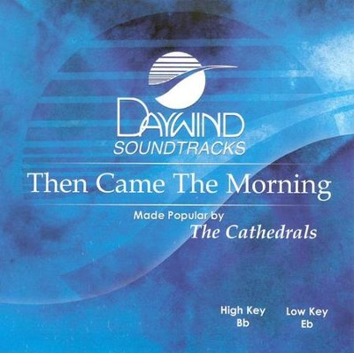 Then Came The Morning, Accompaniment CD   -     By: The Cathedrals