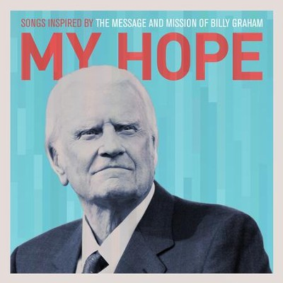 My Hope: Songs Inspired by the Message and Mission of Billy Graham  -     By: Various Artists