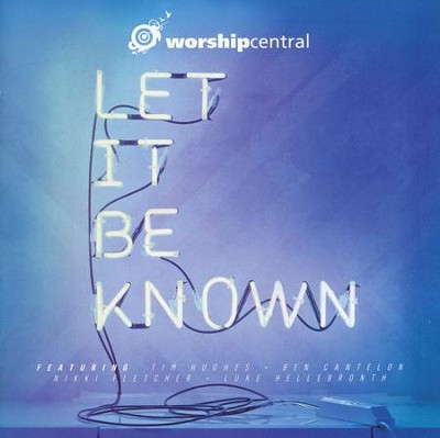 Let It Be Known   -     By: Worship Central