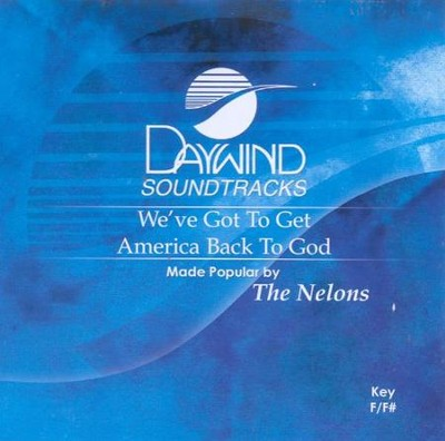 We've Got to Get America Back to God, Accompaniment CD   -     By: The Nelons