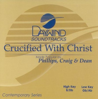 Crucified With Christ, Accompaniment CD   -     By: Phillips Craig & Dean