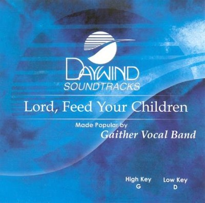 Lord, Feed Your Children, Accompaniment CD   -     By: Gaither Vocal Band