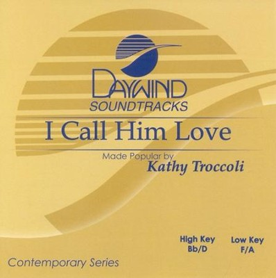 I Call Him Love, Accompaniment CD   -     By: Kathy Troccoli