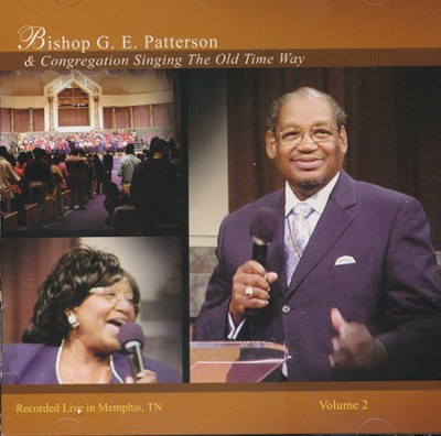 Singing the Old Time Way                               Volume 2  -     By: Bishop G.E. Patterson & Congregation