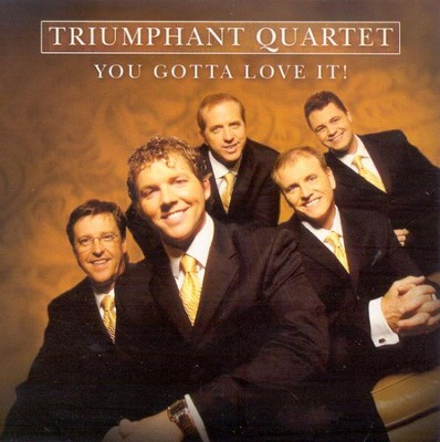 You Gotta Love It CD  -     By: Triumphant Quartet