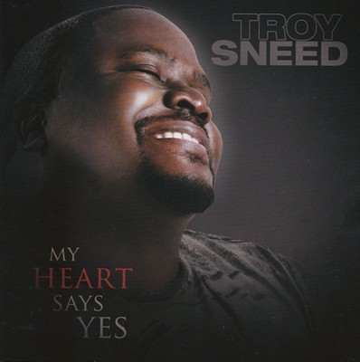 My Heart Says Yes   -     By: Troy Sneed