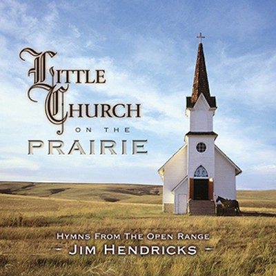 Little Church on the Prairie: Hymns from the Open Range   -     By: Jim Hendricks