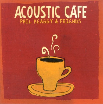 Acoustic Cafe CD   -     By: Phil Keaggy