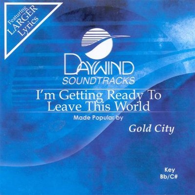 I'm Getting Ready to Leave This World, Accompaniment CD   -     By: Gold City