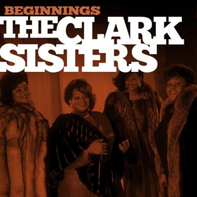 Beginnings   -     By: The Clark Sisters