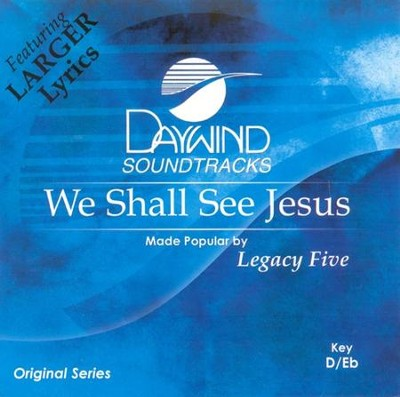We Shall See Jesus, Accompaniment CD   -     By: Legacy Five