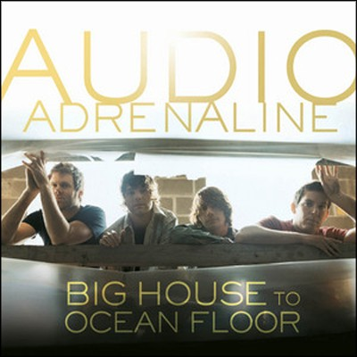 Big House to Ocean Floor   -     By: Audio Adrenaline