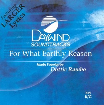 For What Earthly Reason, Accompaniment CD   -     By: Dottie Rambo