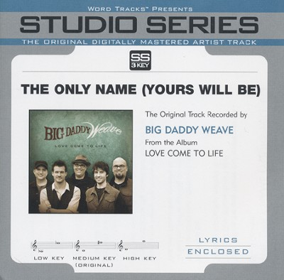 The Only Name [Yours Will Be] (Original Key with BGVs)  [Music Download] -     By: Big Daddy Weave