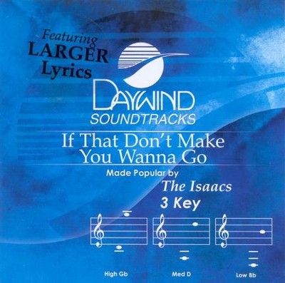 If That Don't Make You Wanna Go, Accompaniment CD   -     By: The Isaacs