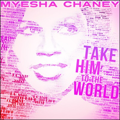 Take Him to the World CD  -     By: Myesha Chaney