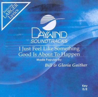 I Just Feel Like Something Good, Accompaniment CD   -     By: Bill Gaither, Gloria Gaither